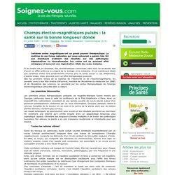 Champs électro-magnétiques pulsés : la santé sur la bonne longueur d'onde