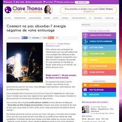 Comment ne pas absorber l' énergie négative de votre entourage - Claire Thomas Medium - Magnetiseur - Vies anterieures - Paris 16