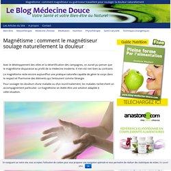 Magnétisme : comment le magnétiseur soulage naturellement la douleur - Votre santé et votre bien-être au naturel - Blog médecine douce