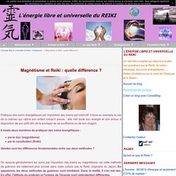 Magnétisme et Reiki : quelle différence ? - L'Energie libre et universelle du Reiki