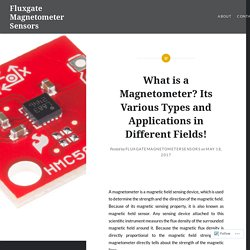 What is a Magnetometer? Its Various Types and Applications in Different Fields! – Fluxgate Magnetometer Sensors