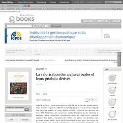 L'historien, l'archiviste et le magnétophone - La valorisation des archives orales et leurs produits dérivés - Institut de la gestion publique et du développement économique