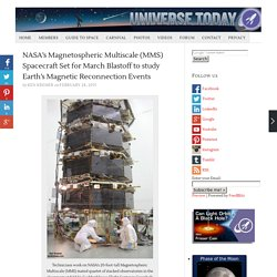 NASA's Magnetospheric Multiscale (MMS) Spacecraft Set for March Blastoff to study Earth's Magnetic Reconnection Events