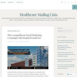Plan a magnificent Email Marketing Campaign with Hospital Email List – Healthcare Mailing Lists