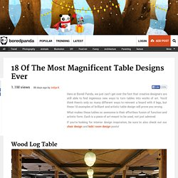 18 Of The Most Magnificent Table Designs Ever
