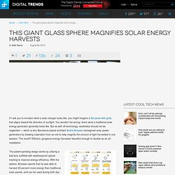 This giant glass sphere magnifies solar energy harvests