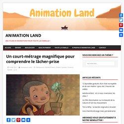 Un court-métrage magnifique pour comprendre le lâcher-prise - Animation Land