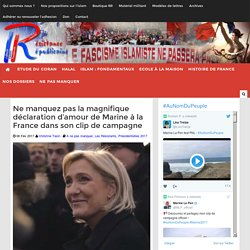 Ne manquez pas la magnifique déclaration d'amour de Marine à la France dans son clip de campagne