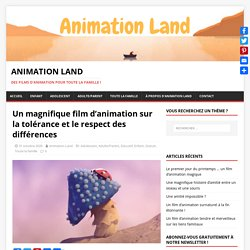 Un magnifique film d'animation sur la tolérance et le respect des différences