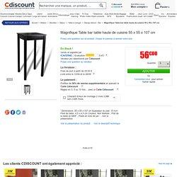Magnifique Table bar table haute de cuisine 55 x 55 x 107 cm - Achat / Vente mange-debout Magnifique Table bar table