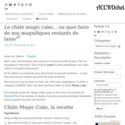 Le châle magic cake... ou quoi faire de nos magnifiques restants de laine - ACCROchet