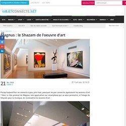 Magnus : le Shazam de l'oeuvre d'art