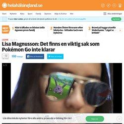 Lisa Magnusson: Det finns en viktig sak som Pokémon Go inte klarar