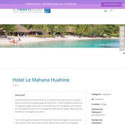 Hotel Le Mahana Huahine - Voyagez avec e-Tahiti Travel