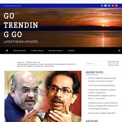 Maharashtra Governor Could Have Been Restrained In Choice Of Words To Uddhav Thackeray: Amit Shah - Go Trending Go