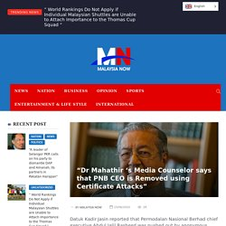 """""""Dr Mahathir 's Media Counselor says that PNB CEO is Removed using Certificate Attacks"""""""