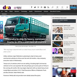 Mahindra to ship its heavy, commercial trucks to Africa over next 18 months