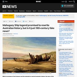 Mahogany Ship legend promised to rewrite Australian history, but is it just 19th-century fake news?