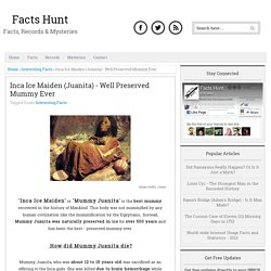Inca Ice Maiden (Juanita) - Well Preserved Mummy Ever : Facts Hunt