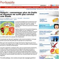 Maigrir : consommer plus de fruits et légumes ne suffit pas conclut une étude