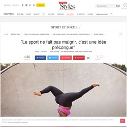 """""""Le sport ne fait pas maigrir, c'est une idée préconçue"""" - L'Express Styles"""