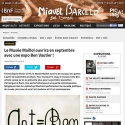 Le Musée Maillol ouvrira en septembre avec une expo Ben Vautier !
