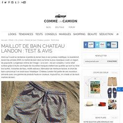 Maillot de bain Chateau Landon : Test & Avis