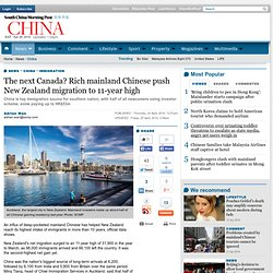The next Canada? Rich mainland Chinese push New Zealand migration to 11-year high