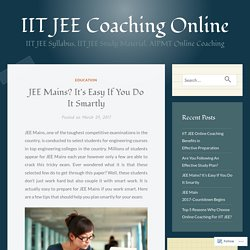 JEE Mains? It's Easy If You Do It Smartly – IIT JEE Coaching Online