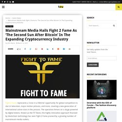 Mainstream Media Hails Fight 2 Fame As 'The Second Sun After Bitcoin' In The Expanding Cryptocurrency Industry