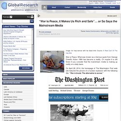 """""""War is Peace, it Makes Us Rich and Safe""""… or So Says the Mainstream Media"""