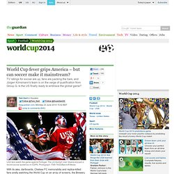 World Cup fever grips America –but can soccer make it mainstream?