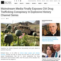 Mainstream Media Finally Exposes CIA Drug Trafficking Conspiracy in Explosive History Channel Series