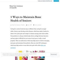 Activities For Seniors To Maintain Bone Health & Keep Bones Stronger
