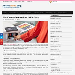 5 Tips to Maintain Your Ink Cartridges
