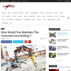 How Would You Maintain Concrete Core Drilling ?