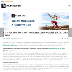 5 Tips to Maintain a Healthy Weight, by Dr Dirk Johns