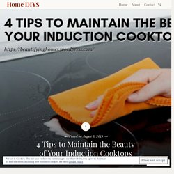 4 Tips to Maintain the Beauty of Your Induction Cooktops – Home DIYS