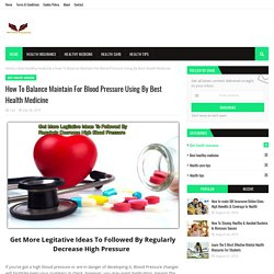 How To Balance Maintain For Blood Pressure Using By Best Health Medicine