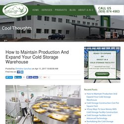 How to Maintain Production And Expand Your Cold Storage Warehouse