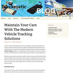 Maintain Your Cars With The Modern Vehicle Tracking Solutions - Trackmatic