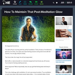How To Maintain That Post-Meditation Glow