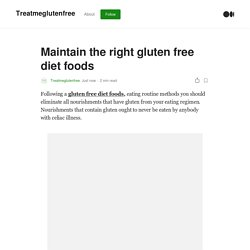 Maintain the right gluten free diet foods