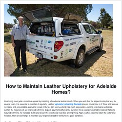 How to Maintain Leather Upholstery for Adelaide Homes?