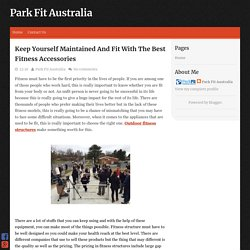 Keep Yourself Maintained And Fit With The Best Fitness Accessories ~ Park Fit Australia