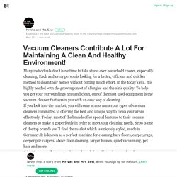 Vacuum Cleaners Contribute A Lot For Maintaining A Clean And Healthy Environment!