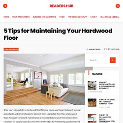 5 Tips for Maintaining Your Hardwood Floor