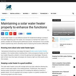 Maintaining a solar water heater properly to enhance the functions