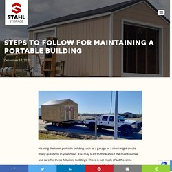 Steps To Follow For Maintaining A Portable Building