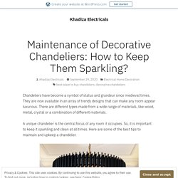 Maintenance of Decorative Chandeliers: How to Keep Them Sparkling? – Khadiza Electricals